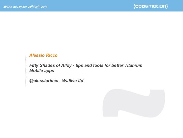 MILAN november 28th/29th 2014  Alessio Ricco  Fifty Shades of Alloy - tips and tools for better Titanium  Mobile apps  @al...