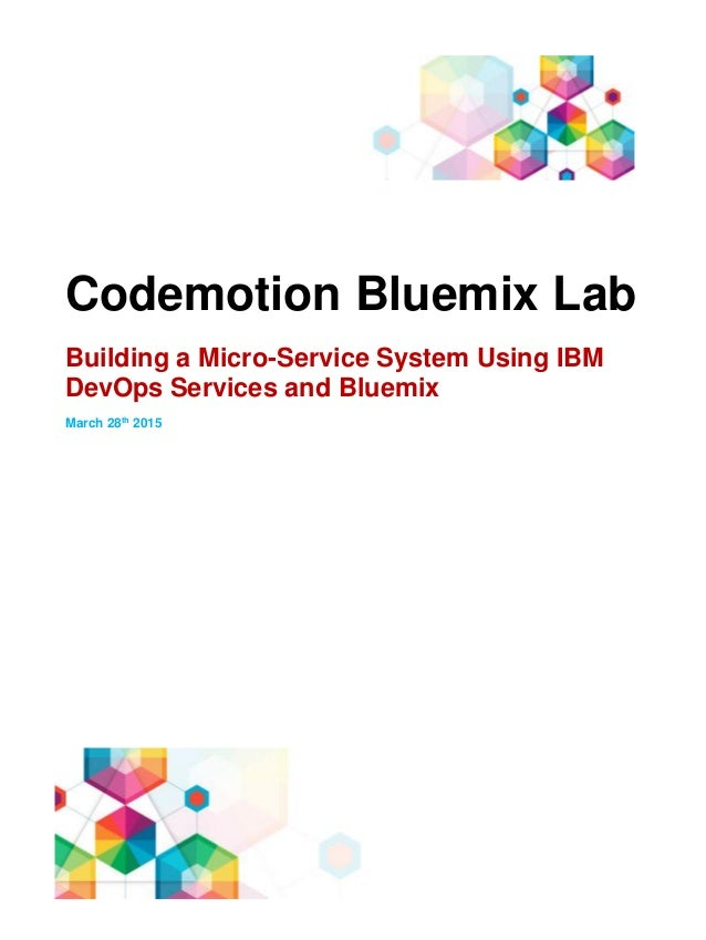 Codemotion Bluemix Lab Building a Micro-Service System Using IBM DevOps Services and Bluemix March 28th 2015