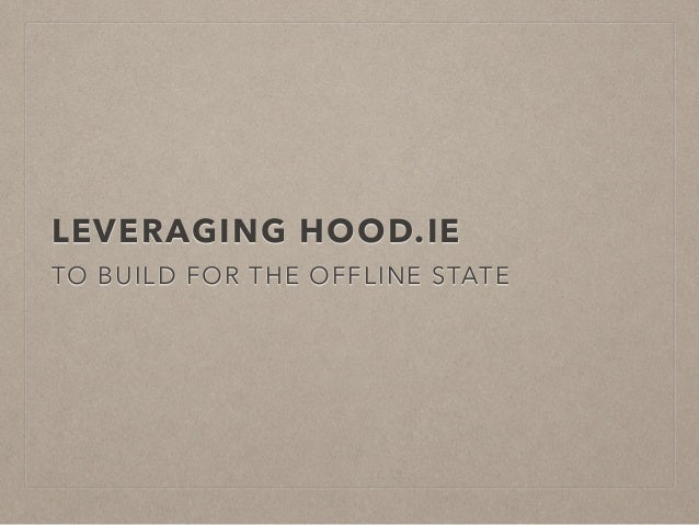 LEVERAGING HOOD.IE  TO BUILD FOR THE OFFLINE STATE