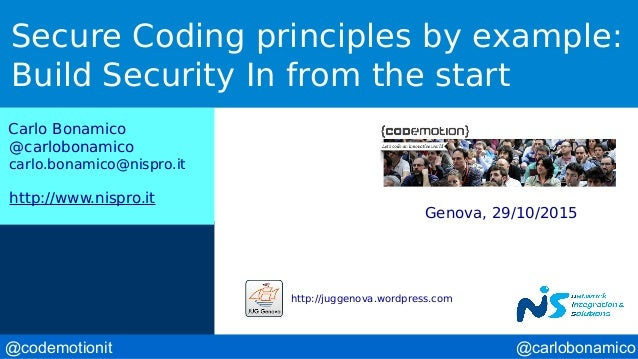 @carlobonamico@codemotionit Secure Coding principles by example: Build Security In from the start Carlo Bonamico @carlobon...