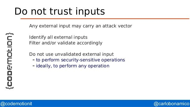 @carlobonamico@codemotionit Do not trust inputs Any external input may carry an attack vector Identify all external inputs...