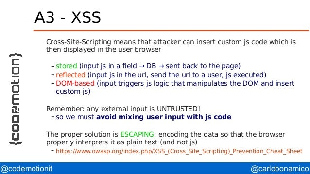 @carlobonamico@codemotionit A3 - XSS Cross-Site-Scripting means that attacker can insert custom js code which is then disp...
