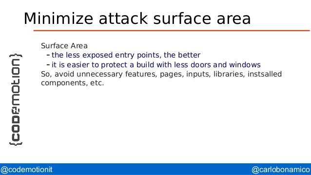 @carlobonamico@codemotionit Minimize attack surface area Surface Area – the less exposed entry points, the better – it is ...