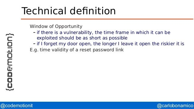 @carlobonamico@codemotionit Technical definition Window of Opportunity – if there is a vulnerability, the time frame in wh...