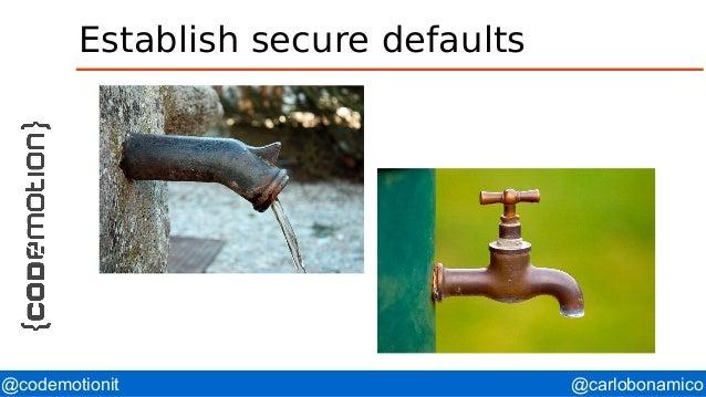 @carlobonamico@codemotionit Establish secure defaults