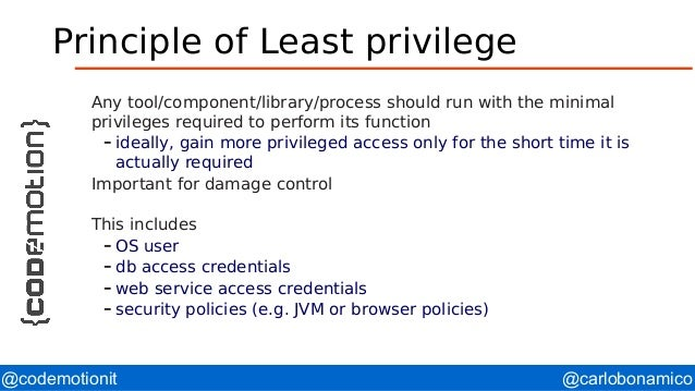@carlobonamico@codemotionit Principle of Least privilege Any tool/component/library/process should run with the minimal pr...