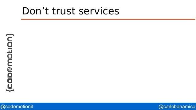 @carlobonamico@codemotionit Don't trust services