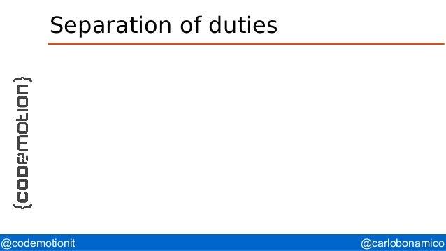 @carlobonamico@codemotionit Separation of duties