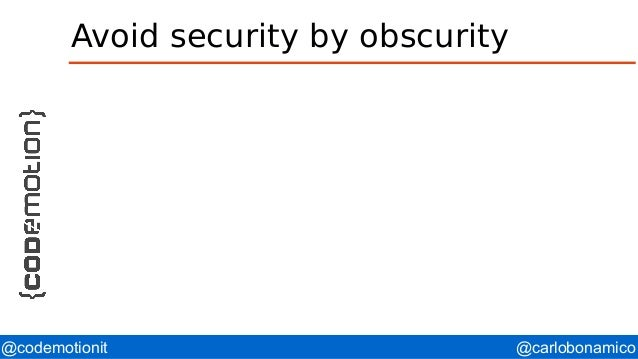 @carlobonamico@codemotionit Avoid security by obscurity