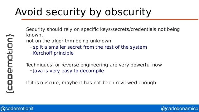 @carlobonamico@codemotionit Avoid security by obscurity Security should rely on specific keys/secrets/credentials not bein...