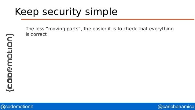 """@carlobonamico@codemotionit Keep security simple The less """"moving parts"""", the easier it is to check that everything is cor..."""