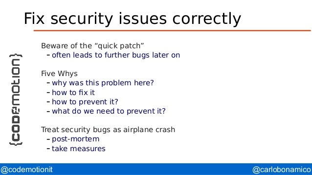 """@carlobonamico@codemotionit Fix security issues correctly Beware of the """"quick patch"""" – often leads to further bugs later ..."""