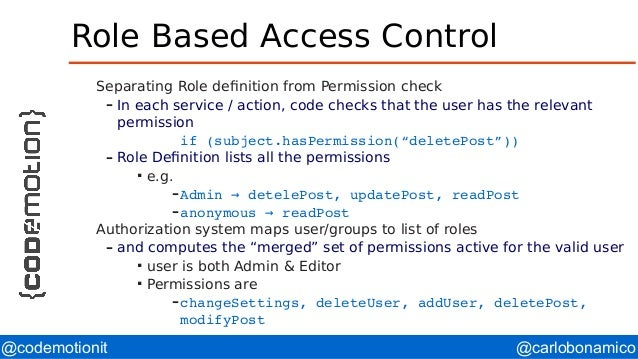 @carlobonamico@codemotionit Role Based Access Control Separating Role definition from Permission check – In each service /...