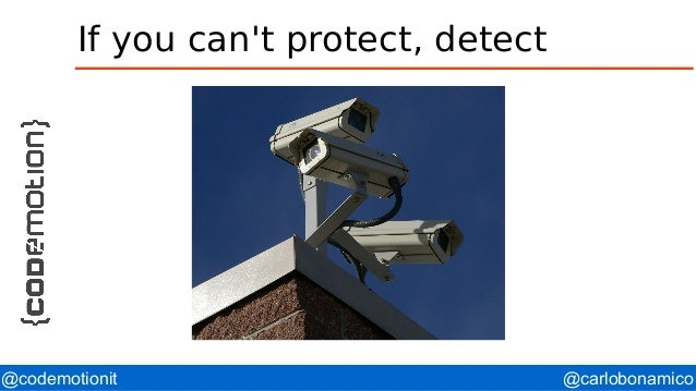 @carlobonamico@codemotionit If you can't protect, detect