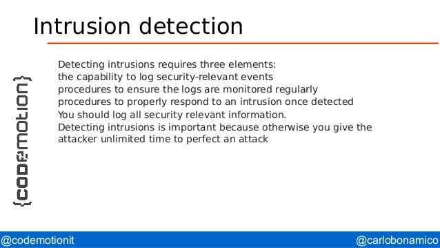 @carlobonamico@codemotionit Intrusion detection Detecting intrusions requires three elements: the capability to log securi...