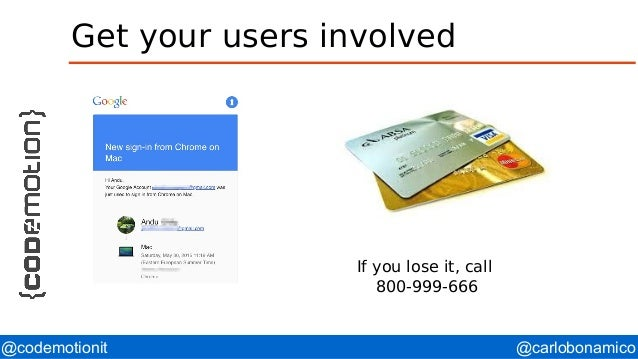 @carlobonamico@codemotionit Get your users involved If you lose it, call 800-999-666