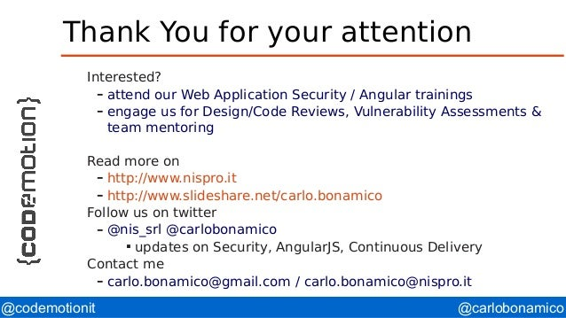 @carlobonamico@codemotionit Thank You for your attention Interested? – attend our Web Application Security / Angular train...