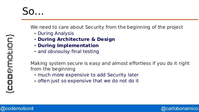@carlobonamico@codemotionit So... We need to care about Security from the beginning of the project – During Analysis – Dur...