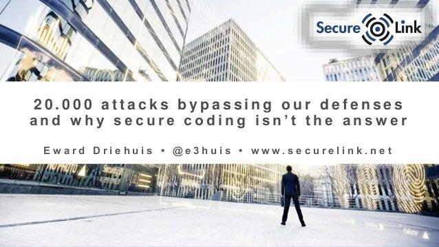 SAFELY ENABLING BUSINESS www.securelink.net 2 0 . 0 0 0 a t t a c k s b y p a s s i n g o u r d e f e n s e s a n d w h y ...