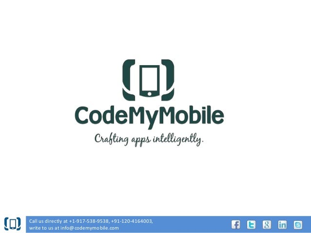 Call us directly at +1-917-538-9538, +91-120-4164003, write to us at info@codemymobile.com