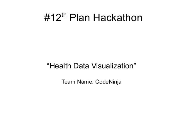 "th#12 Plan Hackathon""Health Data Visualization""    Team Name: CodeNinja"