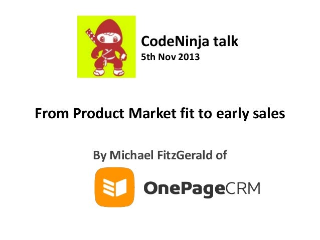 CodeNinja talk 5th Nov 2013  From Product Market fit to early sales By Michael FitzGerald of