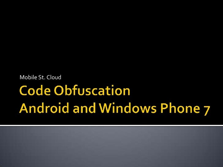 Code ObfuscationAndroid and Windows Phone 7<br />Mobile St. Cloud<br />