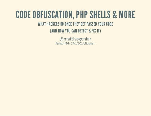 CODE OBFUSCATION, PHP SHELLS & MORE WHAT HACKERS DO ONCE THEY GET PASSED YOUR CODE (AND HOW YOU CAN DETECT & FIX IT) @matt...