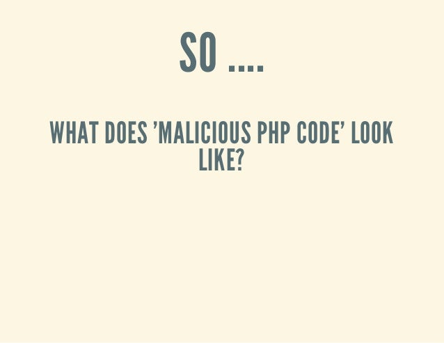 SO .... WHAT DOES 'MALICIOUS PHP CODE' LOOK LIKE?
