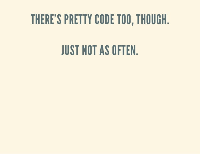 THERE'S PRETTY CODE TOO, THOUGH. JUST NOT AS OFTEN.
