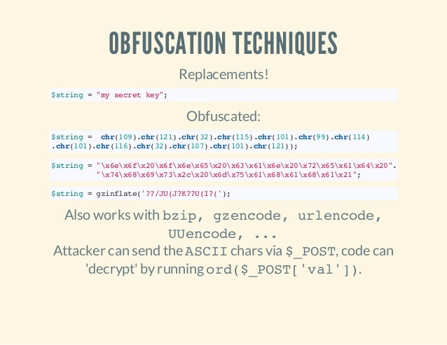 """OBFUSCATION TECHNIQUES Replacements! $string=""""mysecretkey""""; Obfuscated: $string= chr(109).chr(121).chr(32).chr(115).chr(10..."""