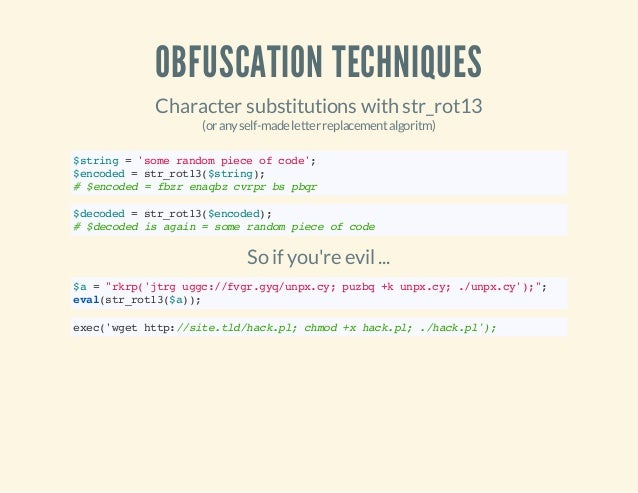 OBFUSCATION TECHNIQUES Character substitutions with str_rot13 (oranyself-madeletterreplacementalgoritm) $string='somerando...