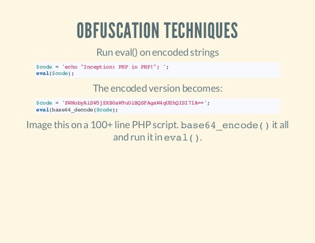 """OBFUSCATION TECHNIQUES Run eval() on encoded strings $code='echo""""Inception:PHPinPHP!"""";'; eval($code); The encoded version ..."""