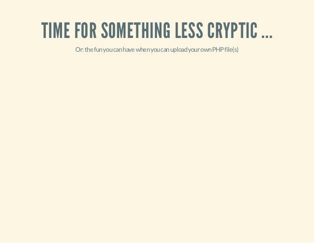 TIME FOR SOMETHING LESS CRYPTIC ... Or:thefunyoucanhavewhenyoucanuploadyourownPHPfile(s)