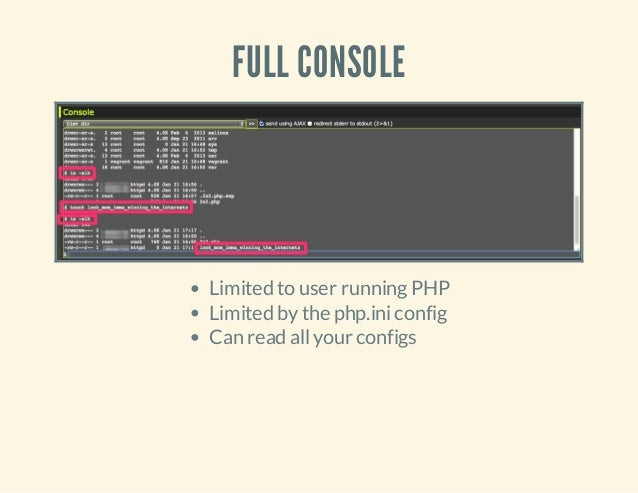 FULL CONSOLE Limited to user runningPHP Limited bythe php.iniconfig Can read allyour configs