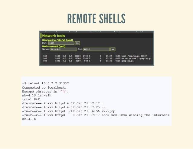 REMOTE SHELLS ~$telnet10.0.2.231337 Connectedtolocalhost. Escapechracteris'^]'. sh-4.1$ls-alh total84K drwxrwx---2xxxhttpd...