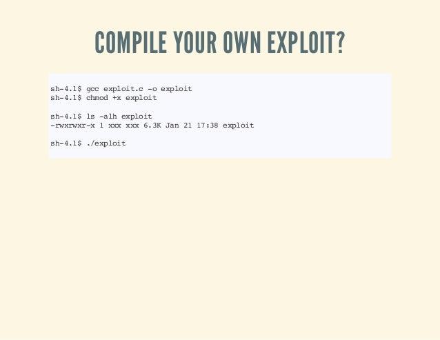 COMPILE YOUR OWN EXPLOIT? sh-4.1$gccexploit.c-oexploit sh-4.1$chmod+xexploit sh-4.1$ls-alhexploit -rwxrwxr-x1xxxxxx6.3KJan...