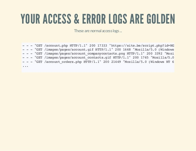 """YOUR ACCESS & ERROR LOGS ARE GOLDEN Thesearenormalaccesslogs... ---""""GET/account.phpHTTP/1.1""""20017333""""https://site.be/scrip..."""
