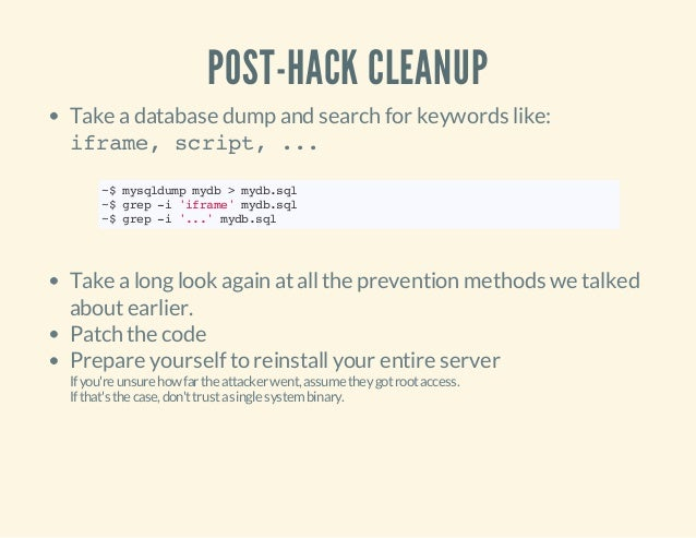 POST-HACK CLEANUP Take adatabase dump and search for keywords like: iframe, script, ... Take alonglook again atallthe prev...