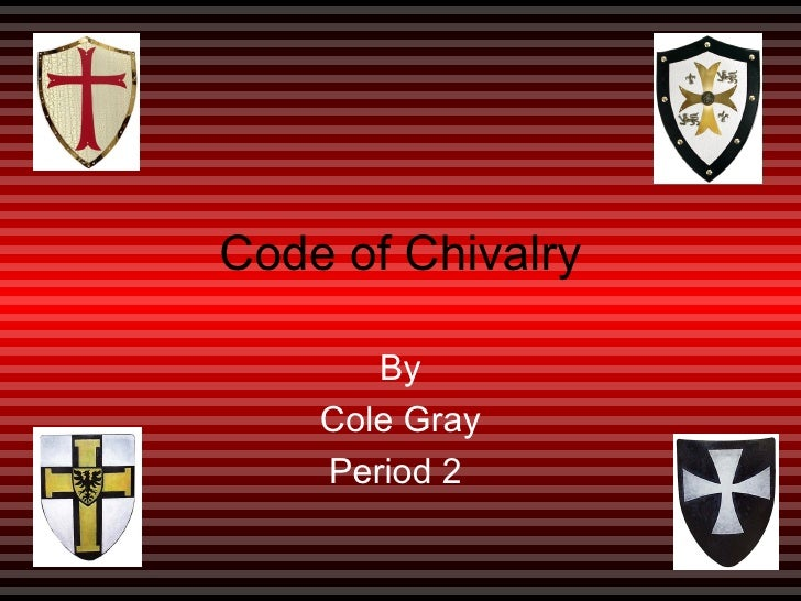 Code of Chivalry By Cole Gray Period 2