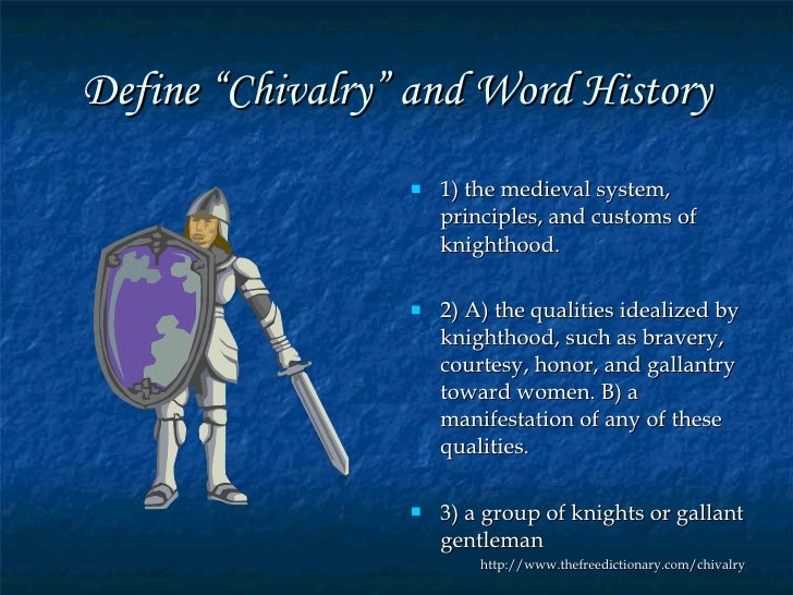 tracing chivalry through knighthood The image of knighthood is an excellent metaphor for understanding what it takes to be a godly and mature man.