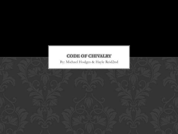 CODE OF CHIVALRYBy: Michael Hodges & Hayle Reid2nd
