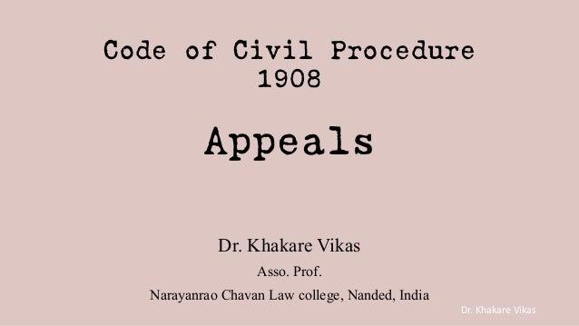 Dr. Khakare Vikas Code of Civil Procedure 1908 Appeals Dr. Khakare Vikas Asso. Prof. Narayanrao Chavan Law college, Nanded...