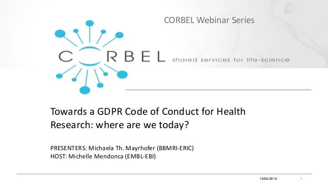 Towards a GDPR Code of Conduct for Health Research: where are we today? PRESENTERS: Michaela Th. Mayrhofer (BBMRI-ERIC) HO...