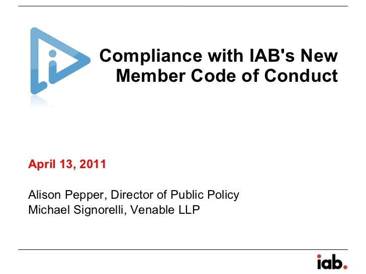 Compliance with IAB's New Member Code of Conduct April 13, 2011  Alison Pepper, Director of Public Policy Michael Signorel...