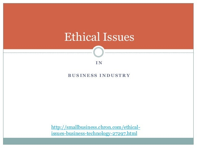 ethical issue in industry Ethical issues in clothing industry ethical issues in clothing industry – abstract today, the most significant concerns in the highly globalized fashion industry are ethical and sustainable business practices.