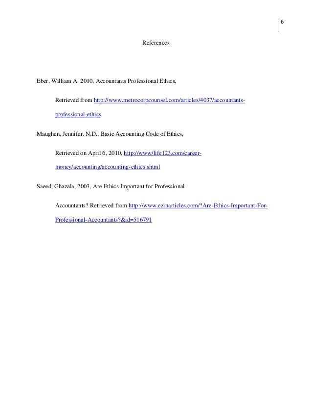 6                                          ReferencesEber, William A. 2010, Accountants Professional Ethics,       Retriev...