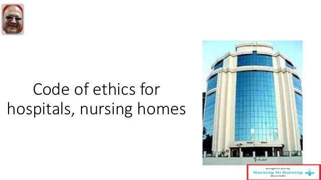 ethics of nursing homes Nursing home administrator code of ethics-personal conduct was updated in  2014 learn what's expected of nursing home administrators.